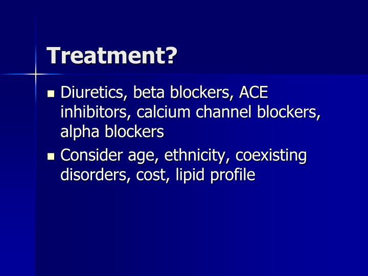Treatment?