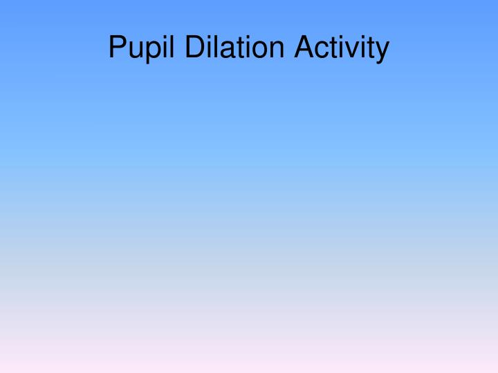 Pupil Dilation Activity