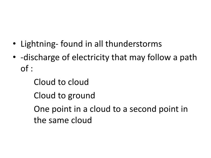 Lightning- found in all thunderstorms
