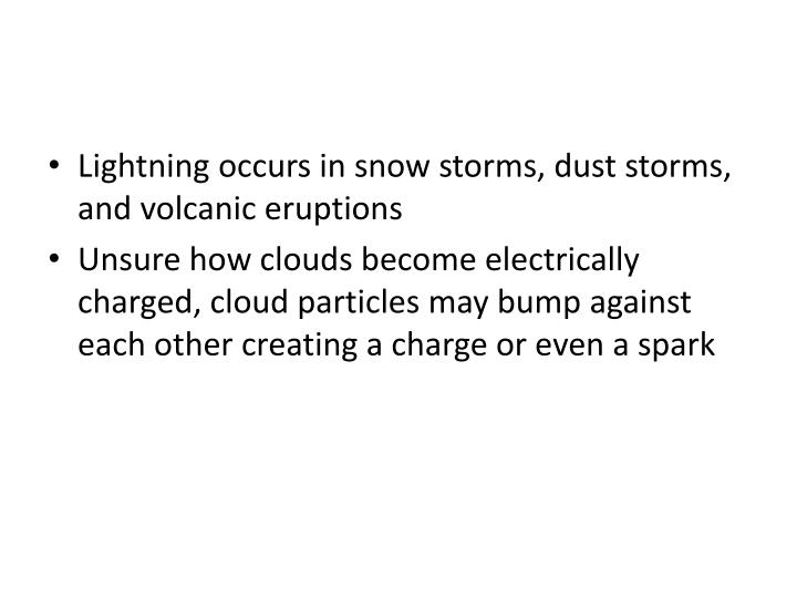 Lightning occurs in snow storms, dust storms, and volcanic eruptions