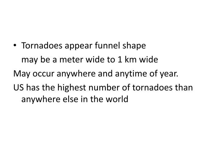 Tornadoes appear funnel shape