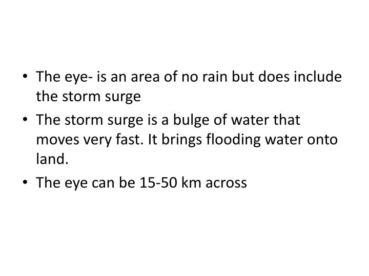 The eye- is an area of no rain but does include the storm surge