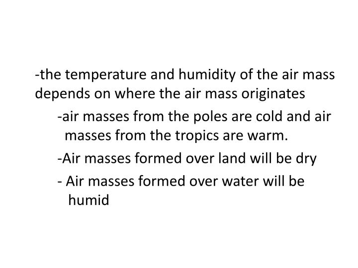 -the temperature and humidity of the air mass depends on where the air mass originates