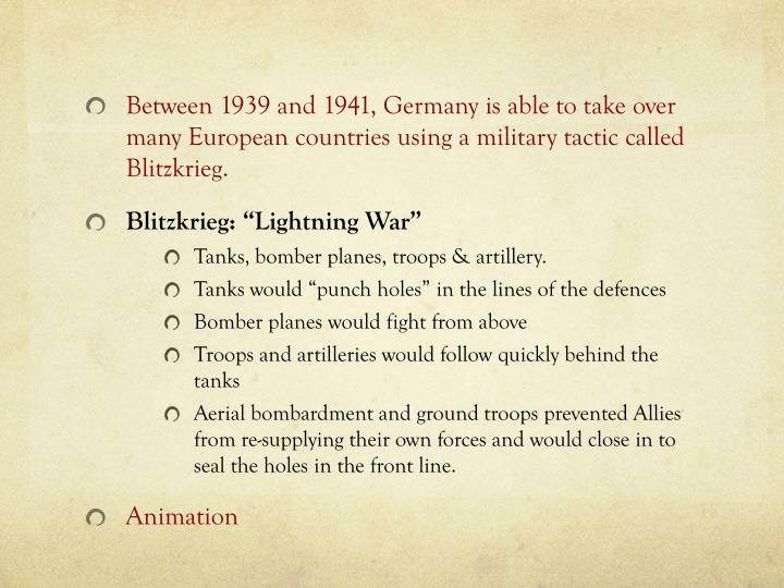 Between 1939 and 1941, Germany is able to take over many European countries using a military tactic called Blitzkrieg.