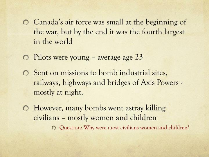 Canada's air force was small at the beginning of the war, but by the end it was the fourth largest in the world