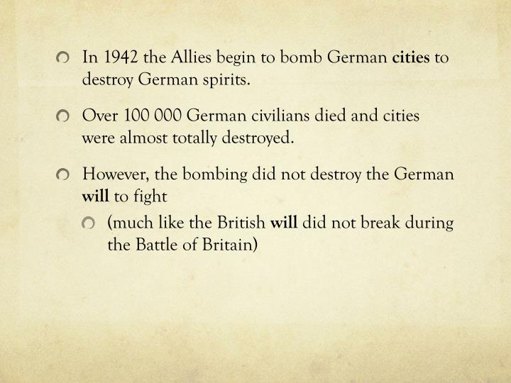 In 1942 the Allies begin to bomb German