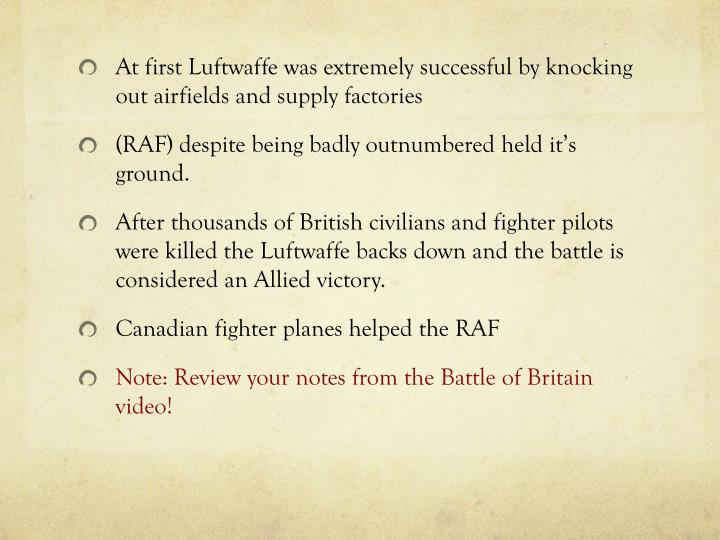 At first Luftwaffe was extremely successful by knocking out airfields and supply factories