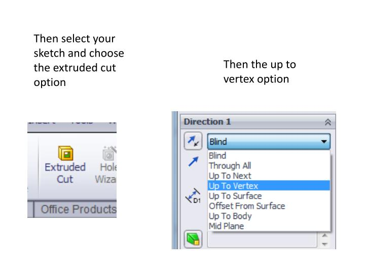 Then select your sketch and choose the extruded cut option