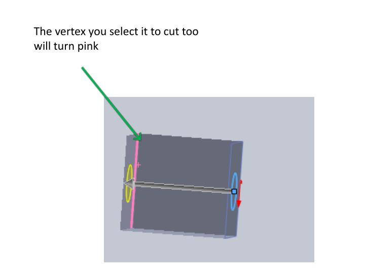 The vertex you select it to cut too will turn pink