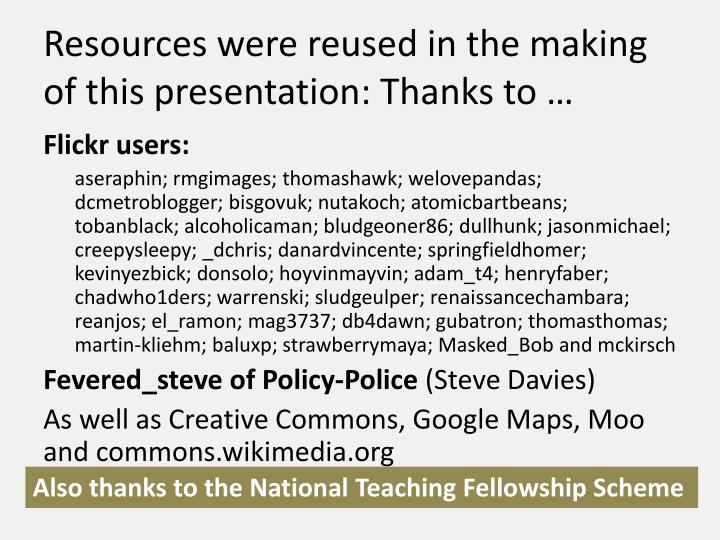 Resources were reused in the making of this presentation: Thanks to …