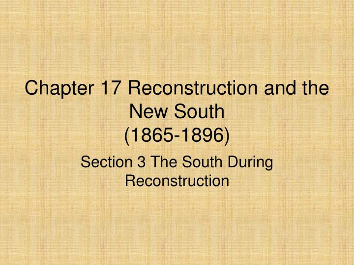 Chapter 17 reconstruction and the new south 1865 1896