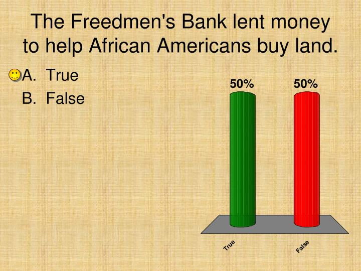 The Freedmen's Bank lent money to help African Americans buy land.