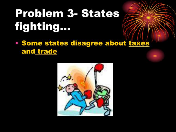 Problem 3- States fighting…