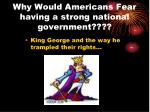 why would americans fear having a strong national government