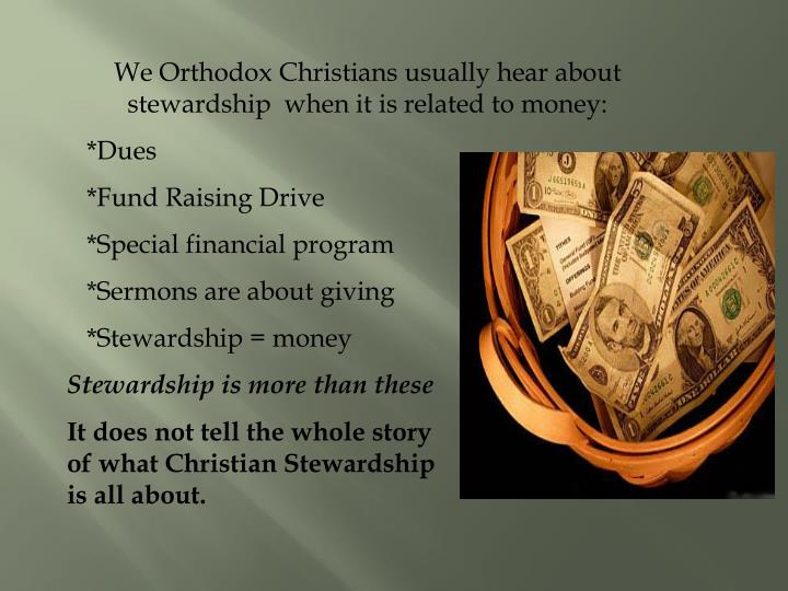 We Orthodox Christians usually hear about stewardship  when it is related to money: