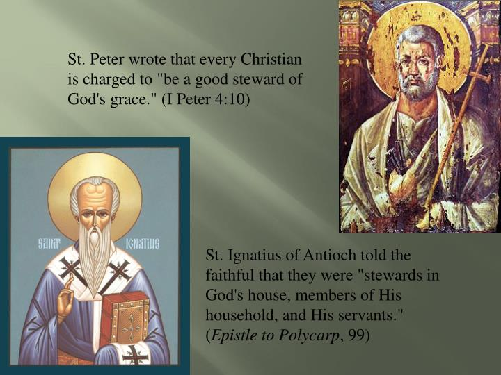 "St. Peter wrote that every Christian is charged to ""be a good steward of God's grace."" (I Peter 4:10)"