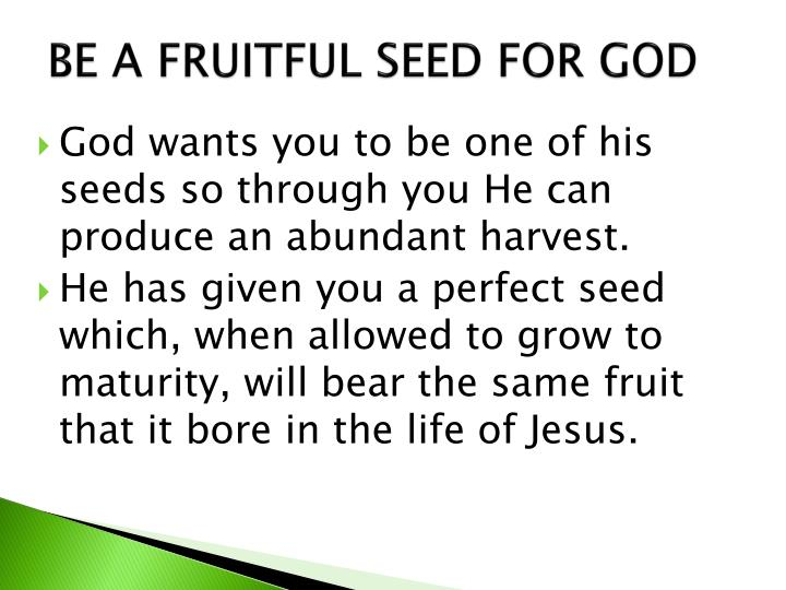BE A FRUITFUL SEED FOR GOD