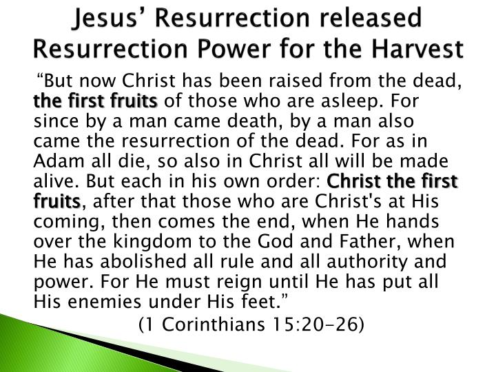 Jesus' Resurrection released Resurrection Power for the Harvest
