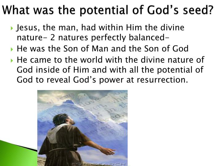 What was the potential of God's seed?