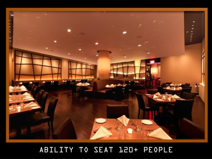 ABILITY TO SEAT 120+ PEOPLE