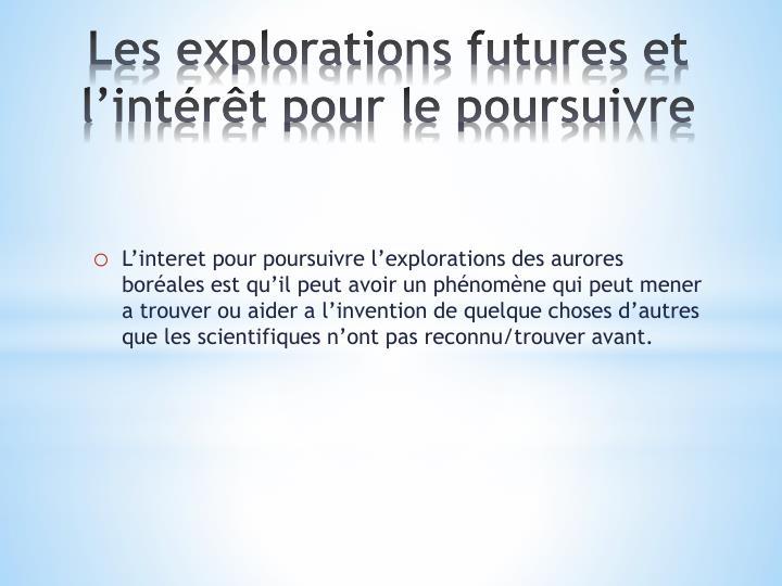 Les explorations futures et l'intérêt pour le poursuivre