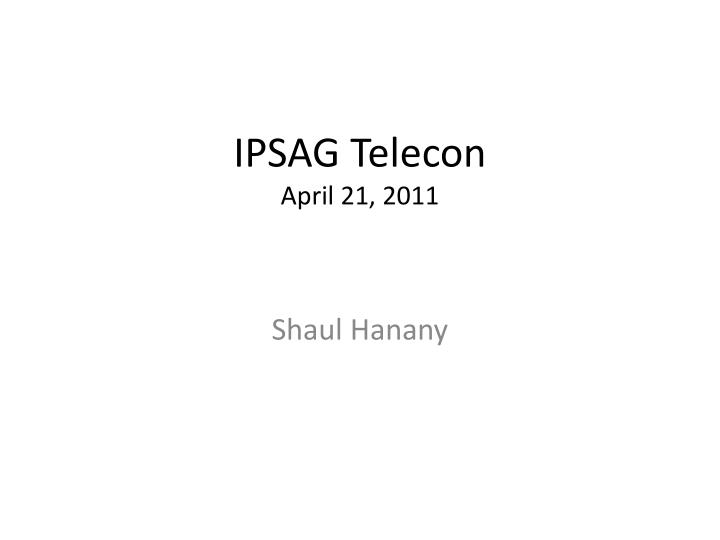 Ipsag telecon april 21 2011