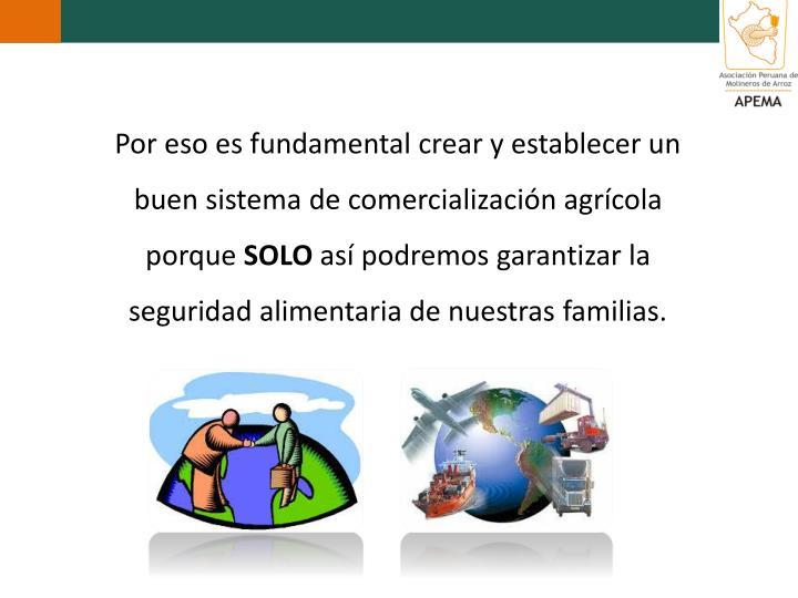 Por eso es fundamental crear y establecer un buen sistema de comercialización agrícola porque