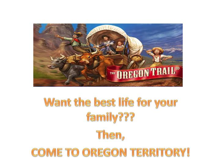 Want the best life for your family then come to oregon territory