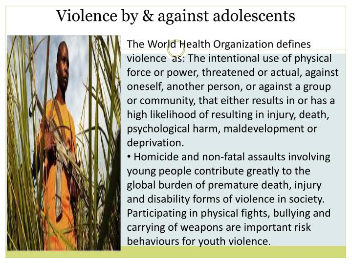 Violence by & against adolescents