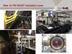 new 10 tw facet ionization laser