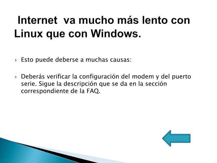 Internet  va mucho más lento con        Linux que con Windows.