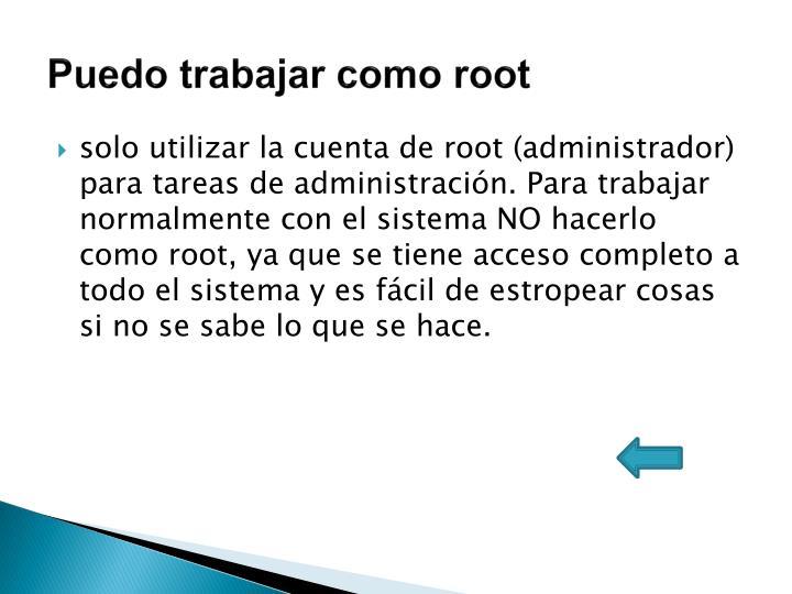 Puedo trabajar como root