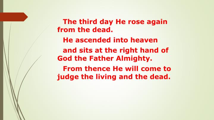 The third day He rose again from the dead.
