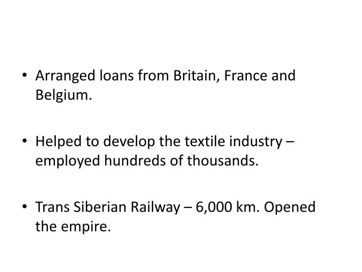 Arranged loans from Britain, France and Belgium.