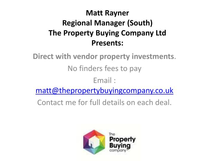 Matt rayner regional manager south the property buying company ltd presents