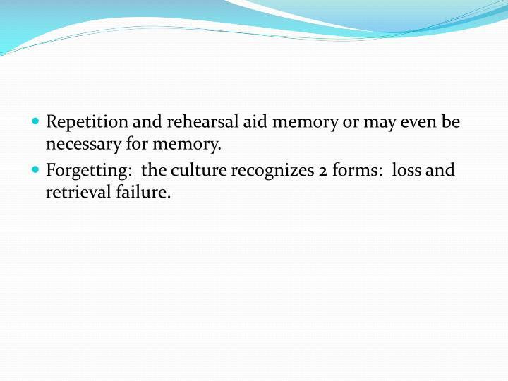 Repetition and rehearsal aid memory or may even be necessary for memory.