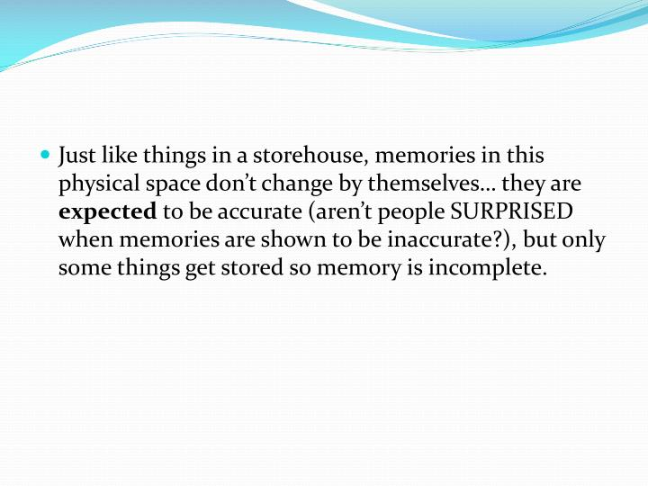 Just like things in a storehouse, memories in this physical space don't change by themselves… they are