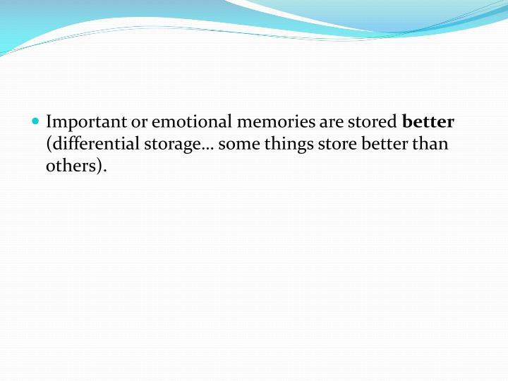 Important or emotional memories are stored