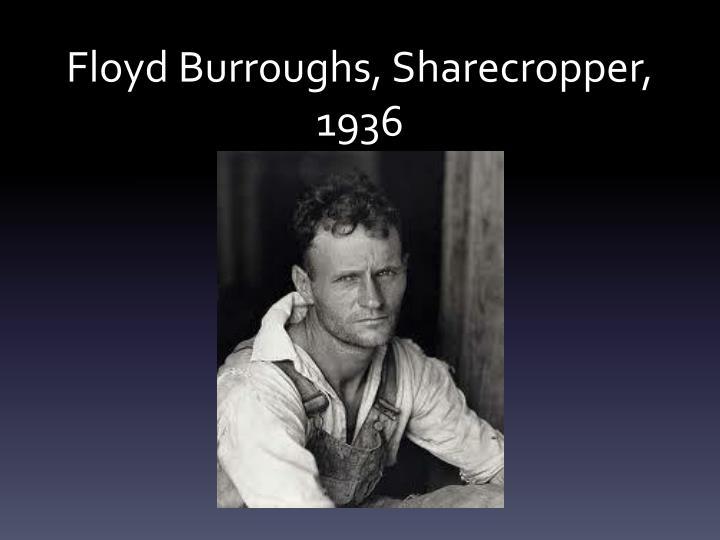 Floyd Burroughs, Sharecropper, 1936