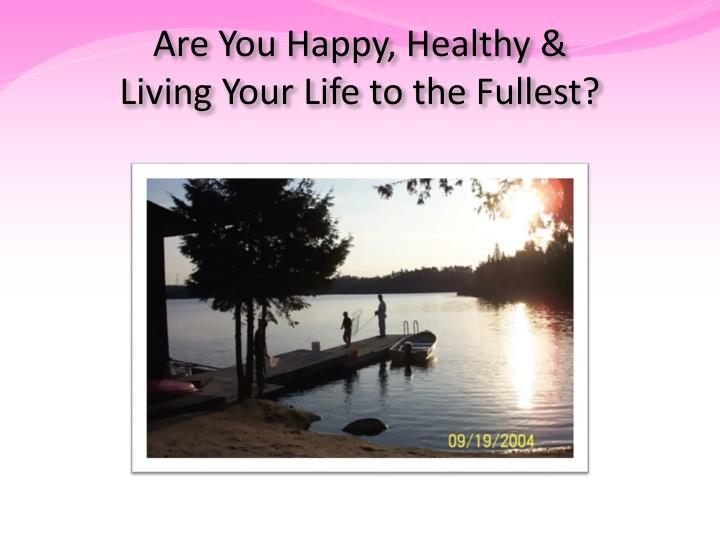 Are You Happy, Healthy &