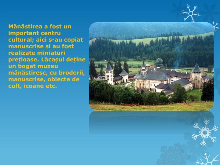 Mănăstirea a fost un important centru cultural; aici s-au copiat manuscrise și au fost realizate miniaturi prețioase. Lăcașul deține un bogat muzeu mănăstiresc, cu broderii, manuscrise, obiecte de cult, icoane etc.
