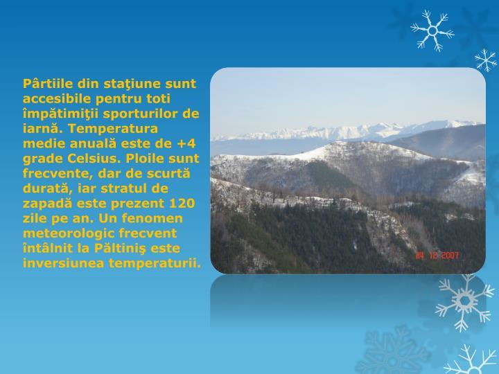 Pârtiile din staţiune sunt accesibile pentru toti împătimiţii sporturilor de iarnă.