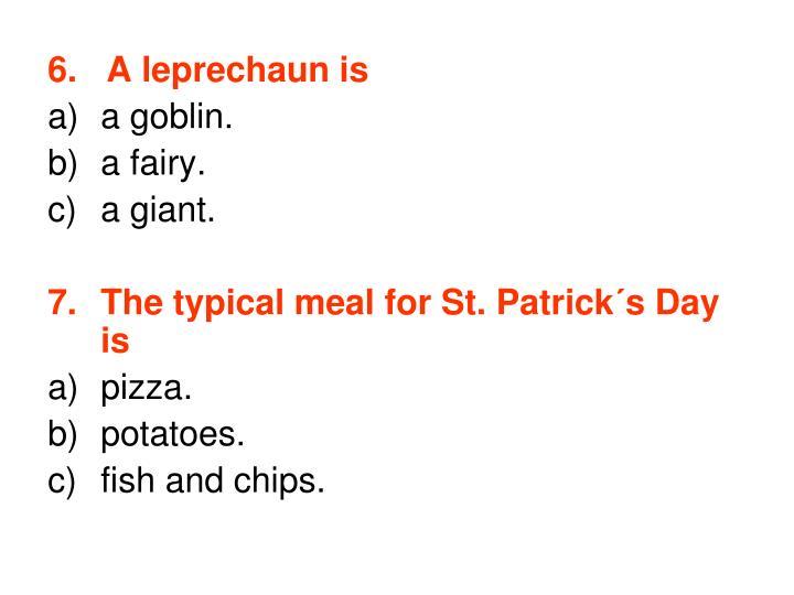 6.   A leprechaun is