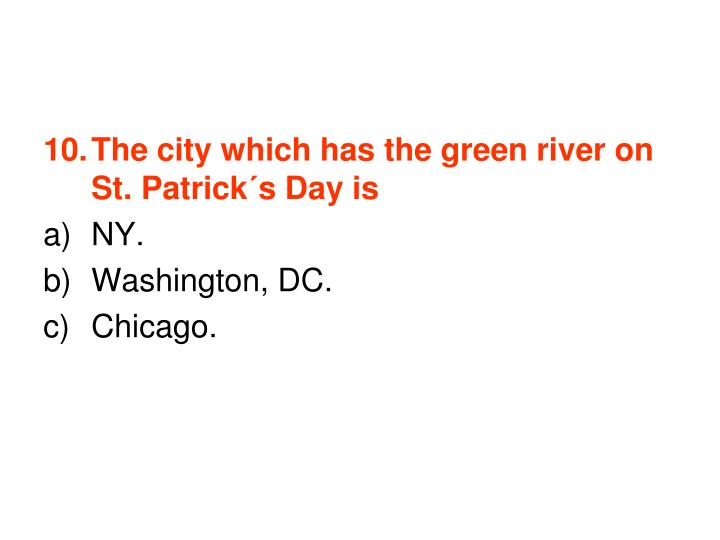 The city which has the green river on St. Patrick´s Day is