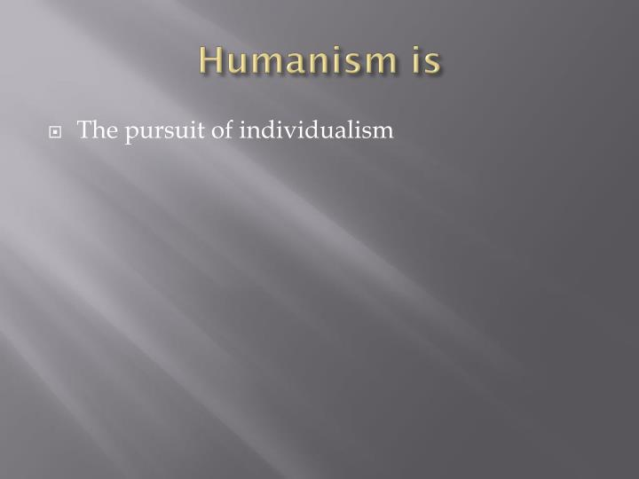Humanism is