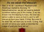 as we await the messiah