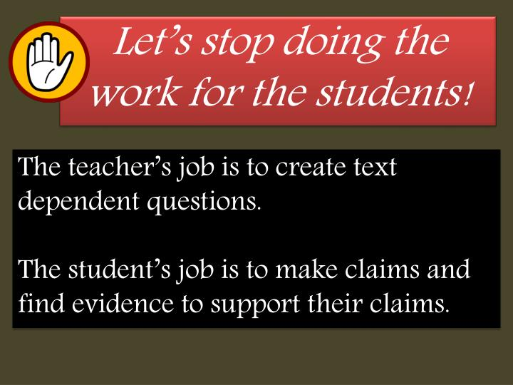 Let's stop doing the work for the students!