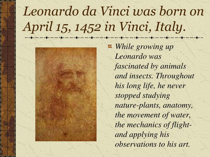 Leonardo da vinci was born on april 15 1452 in vinci italy
