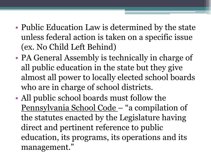 Public Education Law is determined by the state unless federal action is taken on a specific issue (ex. No Child Left Behind)