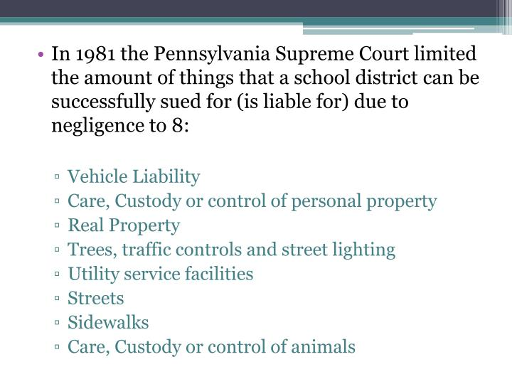 In 1981 the Pennsylvania Supreme Court limited the amount of things that a school district can be successfully sued for (is liable for) due to negligence to 8: